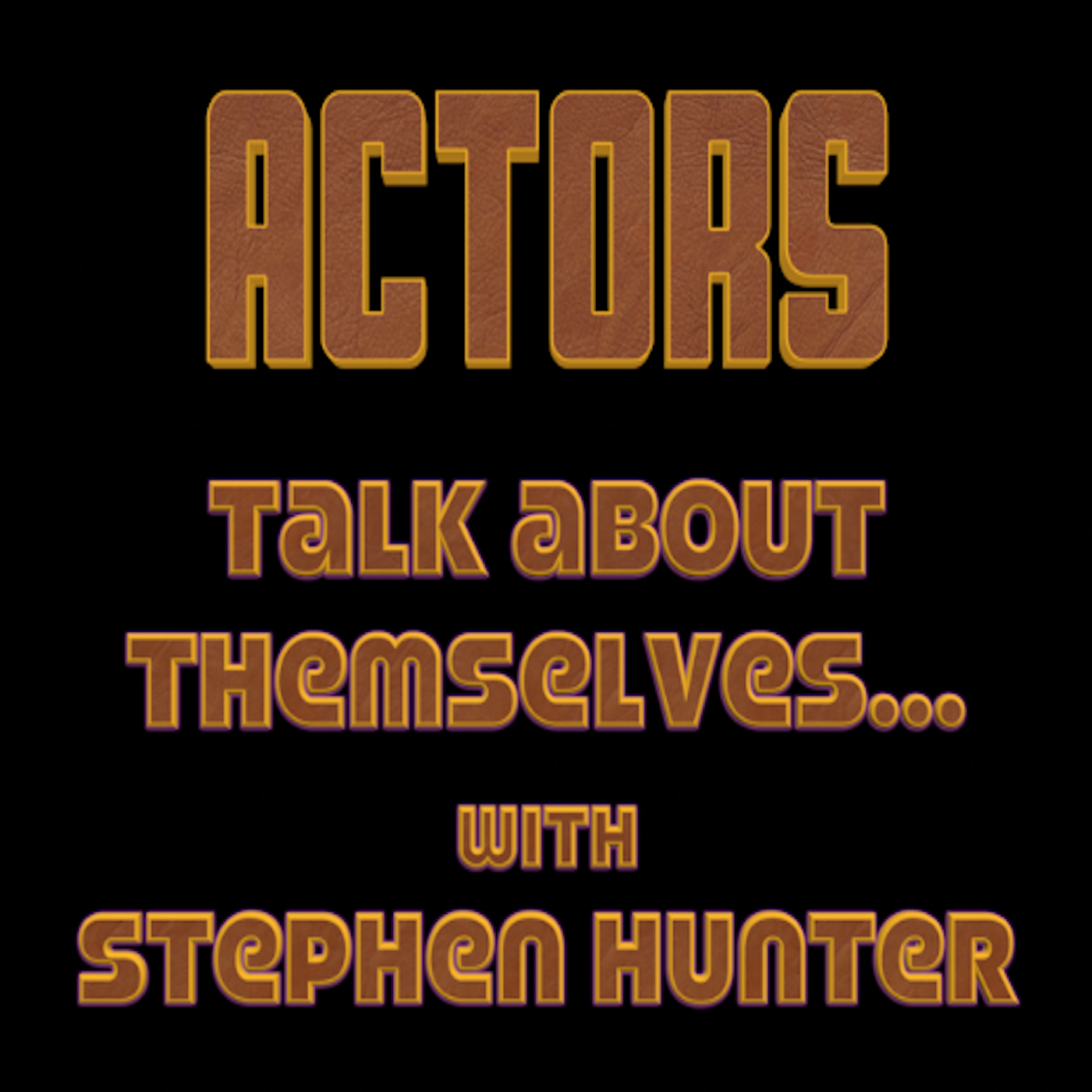 Actors Talk About Themselves - with Stephen Hunter
