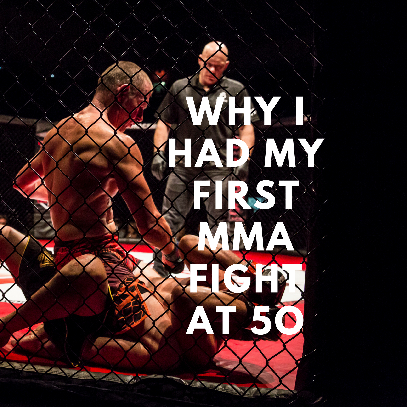 Why I Had My First Cage Fight at 50