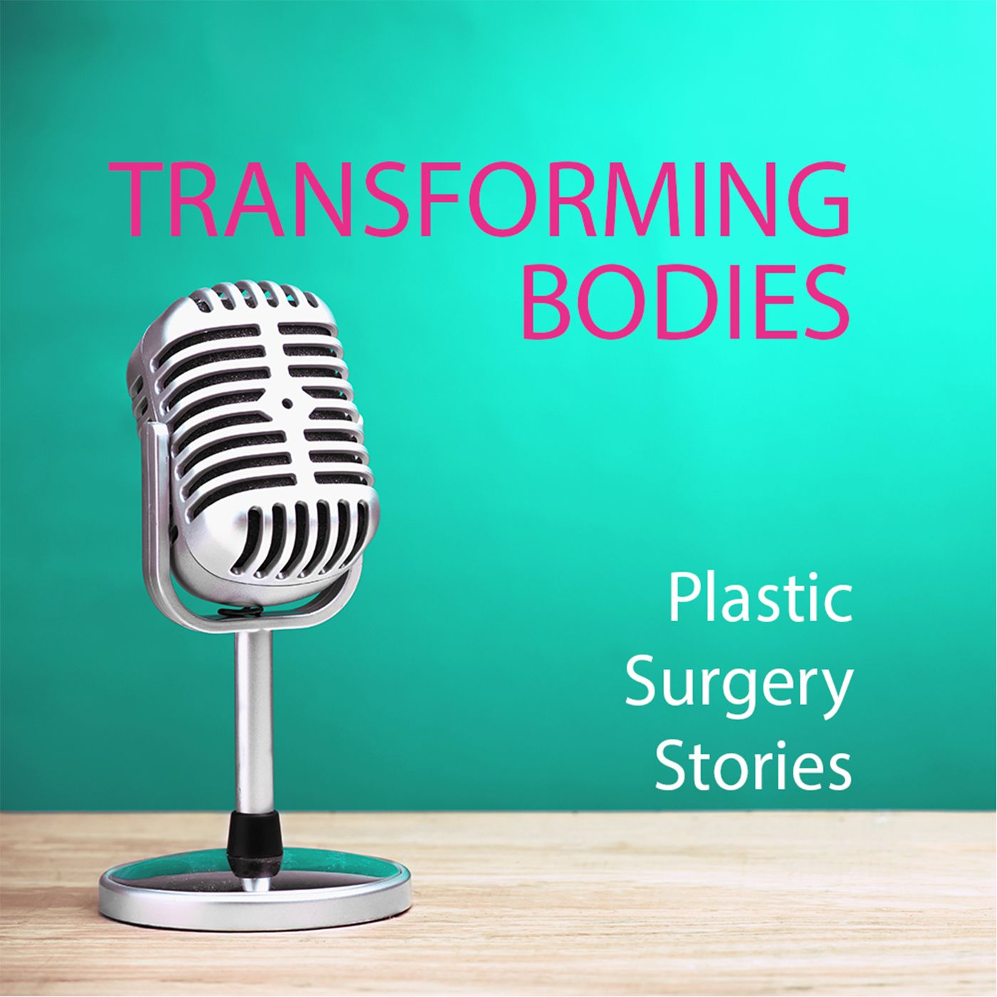 Transforming Bodies Plastic Surgery Stories Podcast | Free