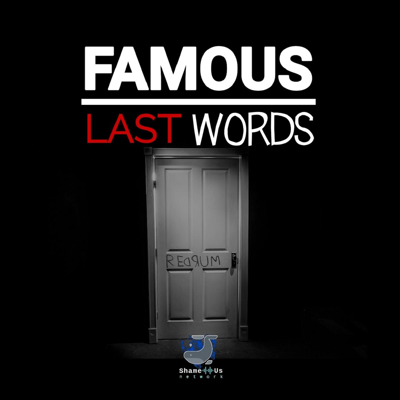Famous Last Words | Listen via Stitcher for Podcasts