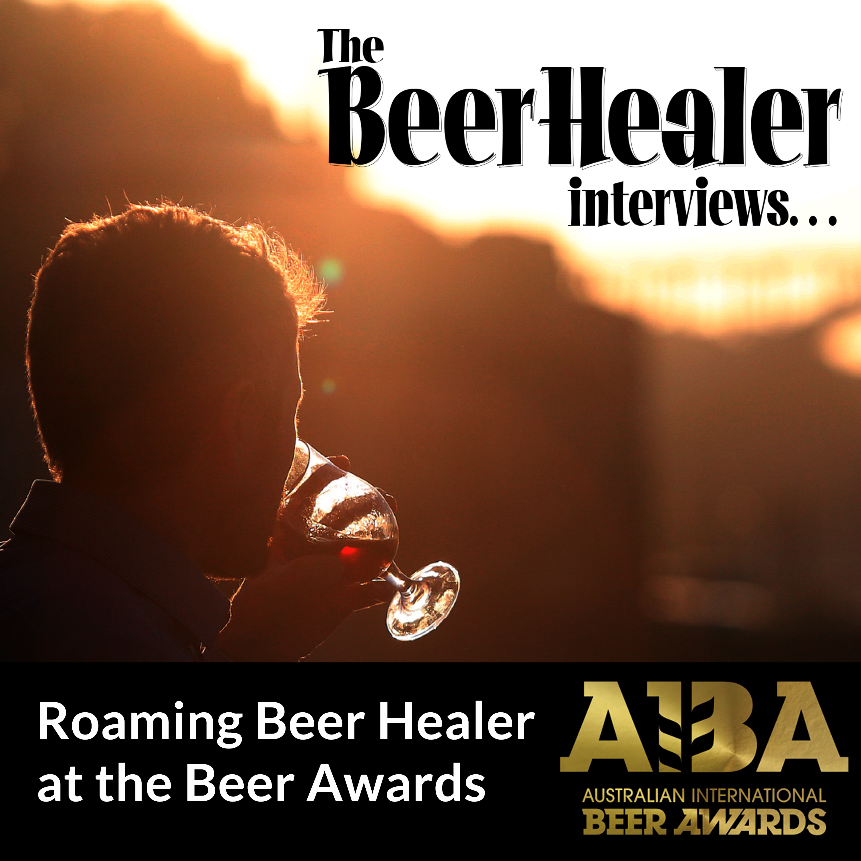 Ep. 34 - Roaming Beer Healer, Live from the Australian International Beer Awards!