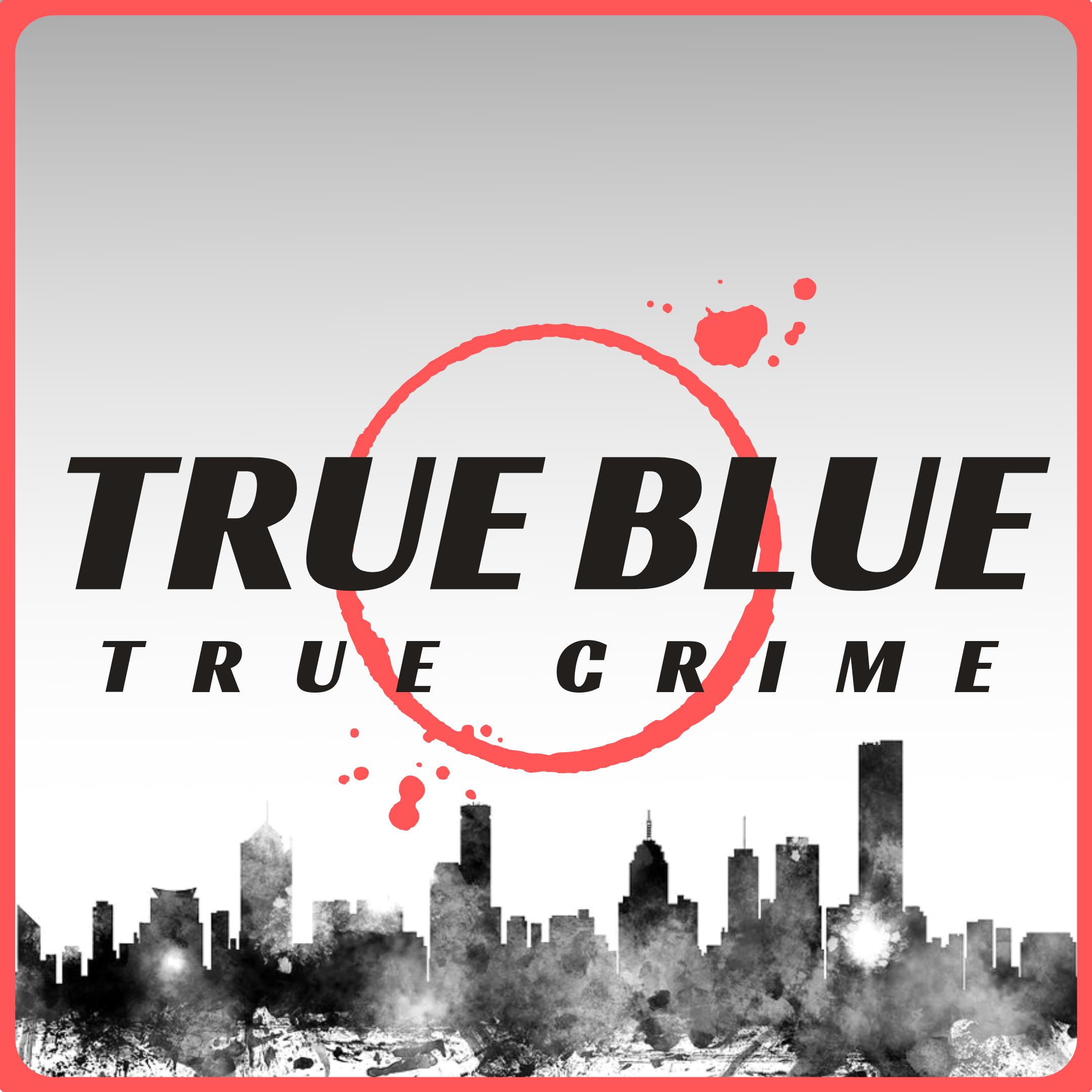 The Family Murders - True Blue True Crime | Lyssna här