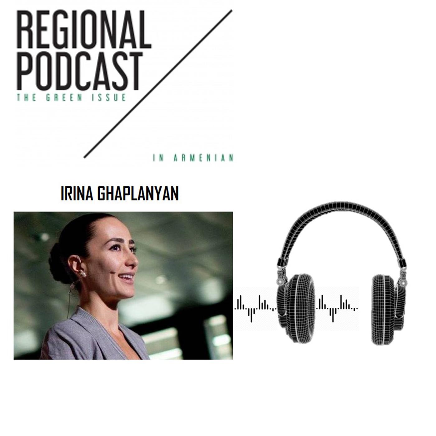 [հայերեն] Regional Podcast - The Green Issue / Irina Ghaplanyan
