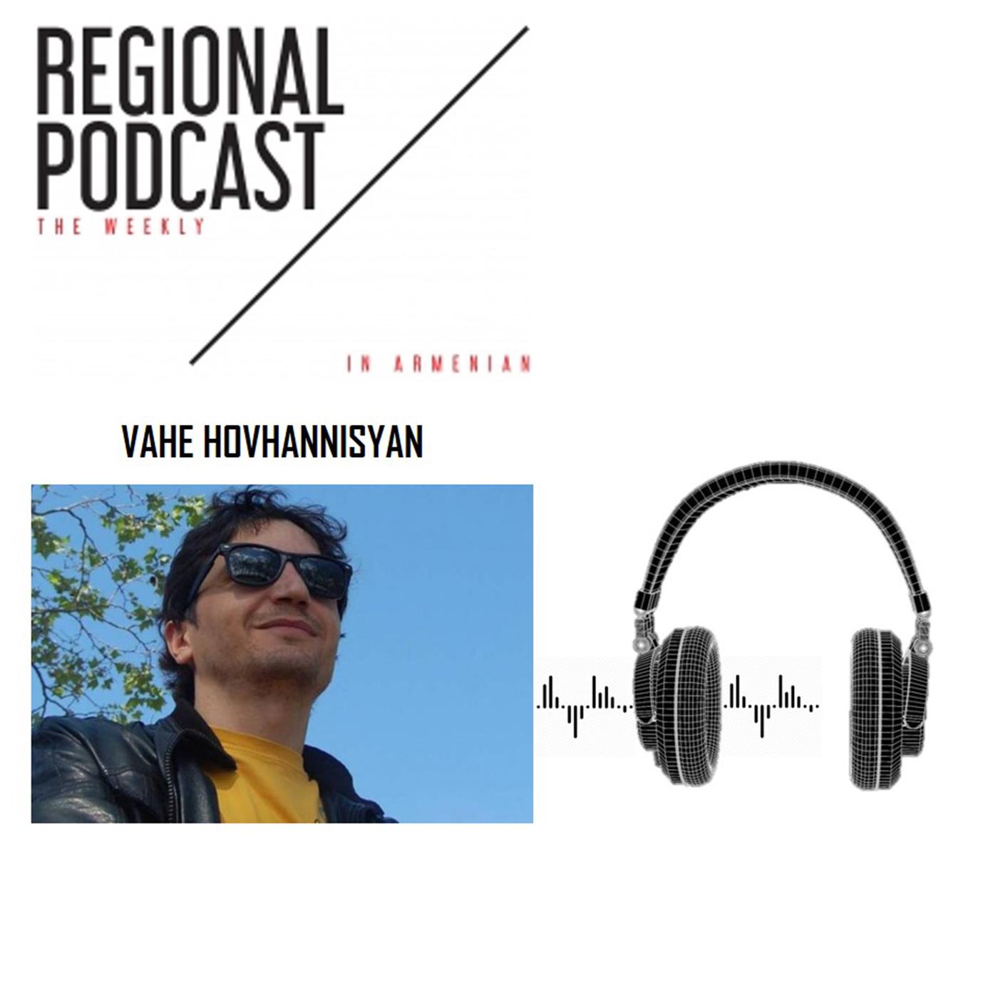 [հայերեն] Regional Podcast - The Weekly / Vahe Hovhannisyan